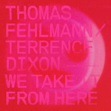 We Take it from Here - Vinile LP di Thomas Fehlmann,Terrence Dixon