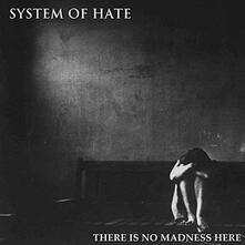 There Is No Madness Here - Vinile LP di System of Hate