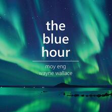 Blue Hour - CD Audio di Wayne Wallace,Moy Eng