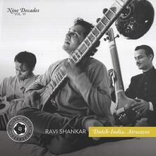 Nine Decades vol.6 Dutch-India Airwaves - CD Audio di Ravi Shankar