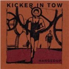 Kicker in Tow - Vinile LP di Hangedup