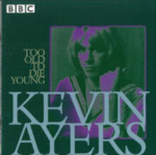 Too Old to Die Young - CD Audio di Kevin Ayers
