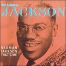 Badman Jackson, That's Me - CD Audio di Bull Moose Jackson