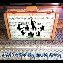 Don't Give My Blues Away - CD Audio di Kelly's Lot
