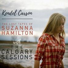 Lost Tapes of Suzana Hamilton with the Calgary Sessions - CD Audio di Kendel Carson