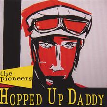Hopped Up Daddy - CD Audio di Pioneers