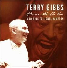 From Me to You. A Tribute to Lionel Hampton - CD Audio di Terry Gibbs