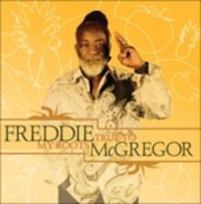 True to My Roots - CD Audio di Freddie McGregor