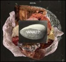 What? - Vinile LP di Bodi Bill