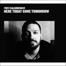 Here Today Gone Tomorrow - Vinile LP di Fritz Kalkbrenner