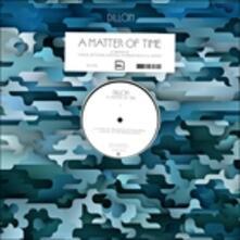 A Matter of Time - Vinile 7'' di Dillon
