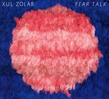 Fear Talk - Vinile LP di Xul Zolar