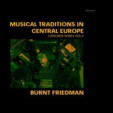 Musical Traditions in Central Europe 4 (Limited Edition) - Vinile LP di Burnt Friedman