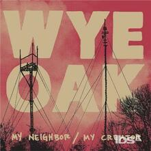 My Neighbor-My Creator - Vinile LP di Wye Oak