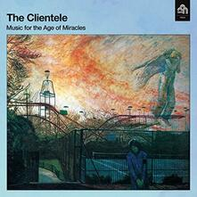 Music for the Age of Miracles - Vinile LP di Clientele