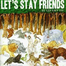 Lets Stay Friends - CD Audio di Les Savy Fav