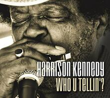 Who U Tellin'? - CD Audio di Harrison Kennedy