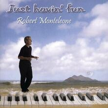Jast Havin' Fun - CD Audio di Robert Monteleone