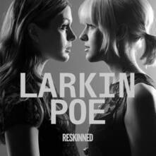Reskinned (Gatefold Sleeve) - Vinile LP di Larkin Poe
