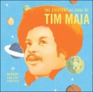 Vinile Nobody Can Live Forever. The Existential Soul of Tim Maia