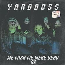 We Wish We Were Dead 92 - CD Audio di Yardboss