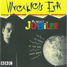 Almost a Jubilee: 25 Years at the BBC (with Gaps) - CD Audio di Wreckless Eric