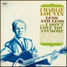 Less and Less and I Don't Love You Anymore - Lonesome is Me - CD Audio di Charlie Louvin