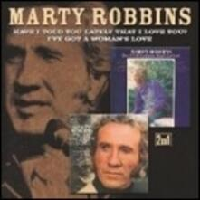 Have I Told You Lately That I Love You - I've Got a Woman's Love - CD Audio di Marty Robbins