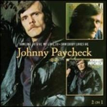 Someone to Give My Love to - Somebody Loves Me - CD Audio di Johnny Paycheck