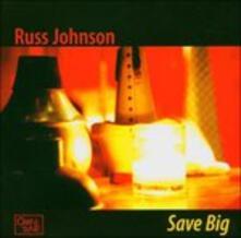 Save Big - CD Audio di Russ Johnson