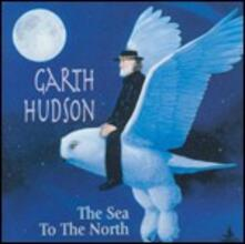 Sea to the North - CD Audio di Garth Hudson