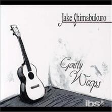 Gently Weeps - CD Audio di Jake Shimabukuro