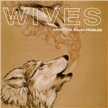 Erect the Youth Problem - CD Audio di Wives