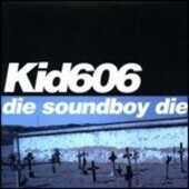 Vinile Die Soundboy Die Kid 606