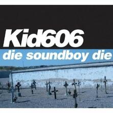 Die Soundboy Die - CD Audio di Kid 606