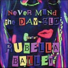 Never Mind the Day - CD Audio di Rubella Ballet