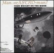 Your Weight on the Moon - CD Audio di Man or Astro-Man?