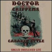 Cabaret Style. Singles Unreleased Live - CD Audio di Dr and The Crippens