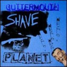 Shave the Planet - CD Audio di Guttermouth
