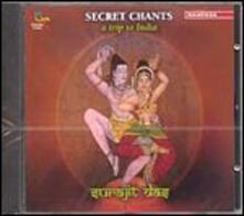 Secret Chants - A Trip to India - CD Audio di Surajit Das