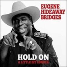 Hold on a Little Bit Longer - CD Audio di Eugene Bridges