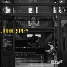 Preludes - CD Audio di John Roney