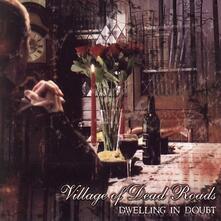 Dwelling in Doubt - CD Audio di Village of Dead Roads