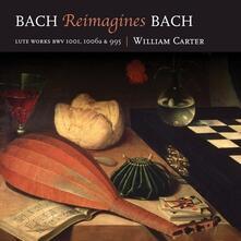 Bach Reimagines Bach - CD Audio di Johann Sebastian Bach,William Carter