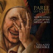 Parle Que Veut. Moralizing Songs of the Middle Ages - CD Audio di Sollazzo Ensemble