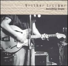 Something Simple - CD Audio di Brother Trucker