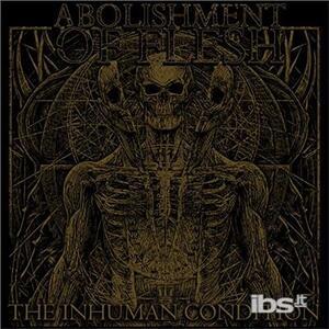 Inhuman Condition - CD Audio di Abolishment of Flesh