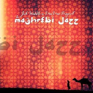 Maghrebi Jazz - CD Audio di Jah Wobble