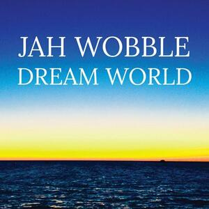 Dream World - Vinile LP di Jah Wobble