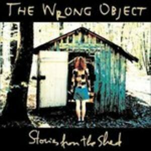 Stories from the Shed - CD Audio di Wrong Object